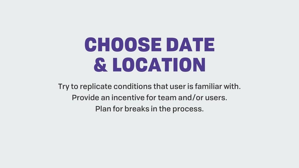 CHOOSE DATE & LOCATION Try to replicate conditi...