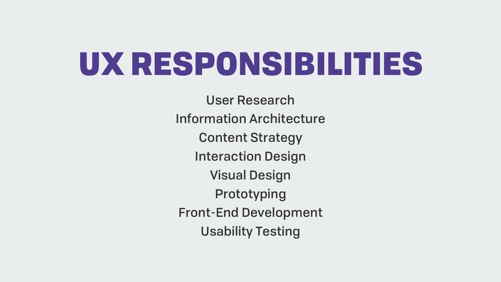 UX RESPONSIBILITIES User Research Information A...