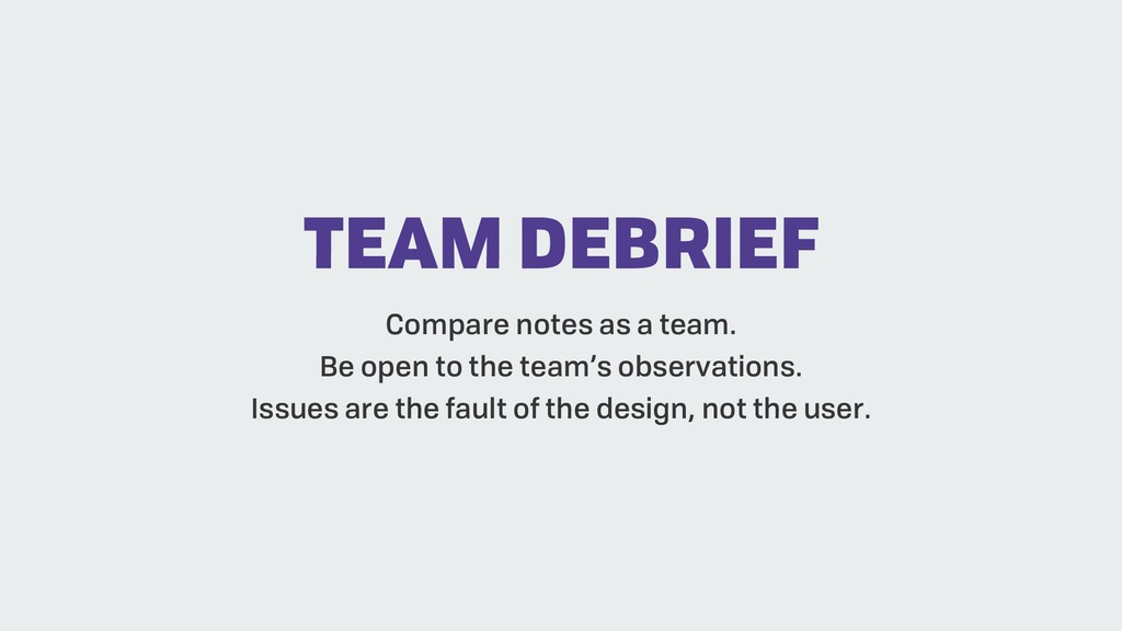 TEAM DEBRIEF Compare notes as a team. Be open t...