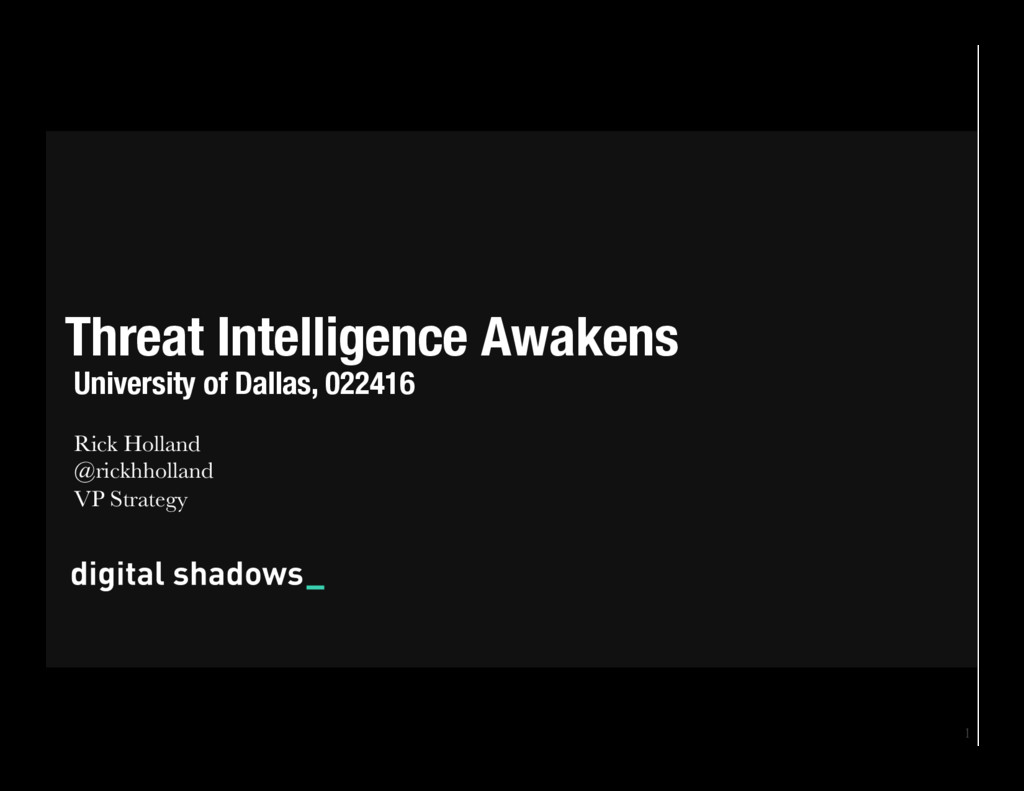 1 Threat Intelligence Awakens Rick Holland  ...