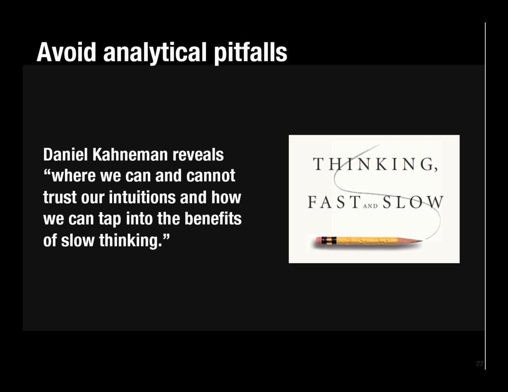 22 Avoid analytical pitfalls Daniel Kahneman ...