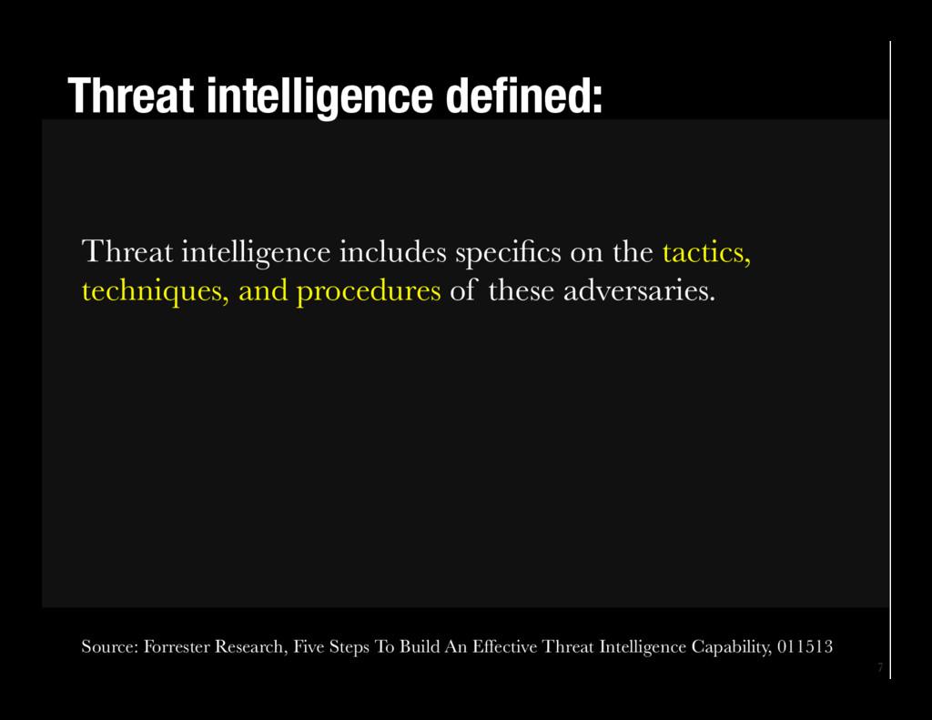 7 Threat intelligence defined: Threat intellig...