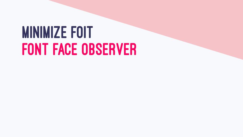 MINIMIZE FOIT FONT FACE OBSERVER