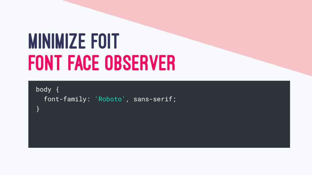 MINIMIZE FOIT FONT FACE OBSERVER body { font-fa...