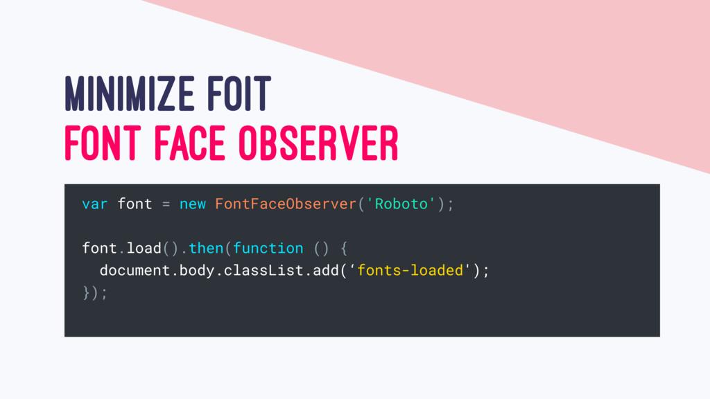 MINIMIZE FOIT FONT FACE OBSERVER var font = new...