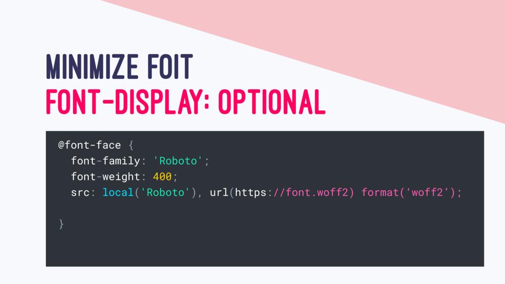 MINIMIZE FOIT FONT-DISPLAY: OPTIONAL @font-face...