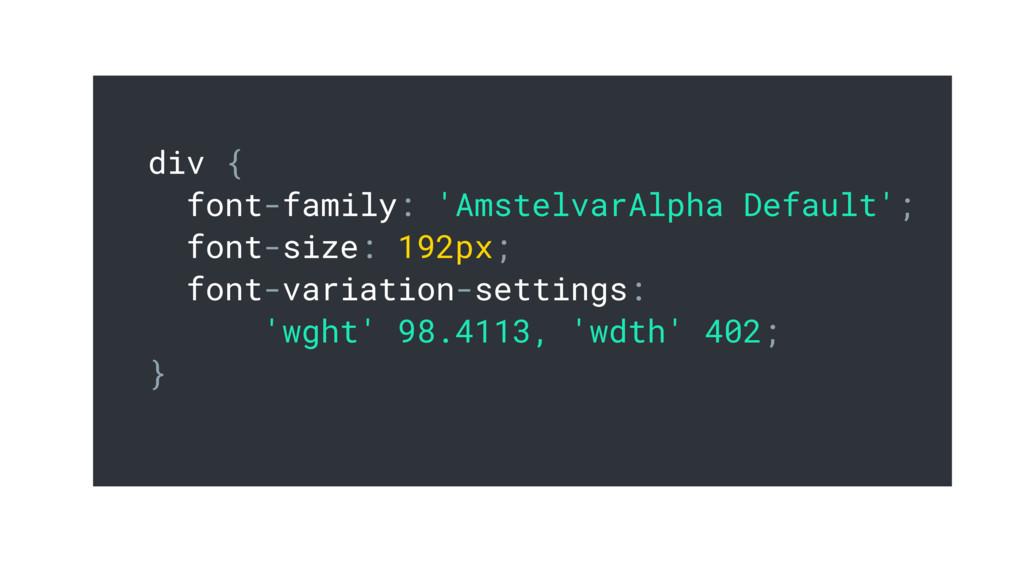 div { font-family: 'AmstelvarAlpha Default'; fo...