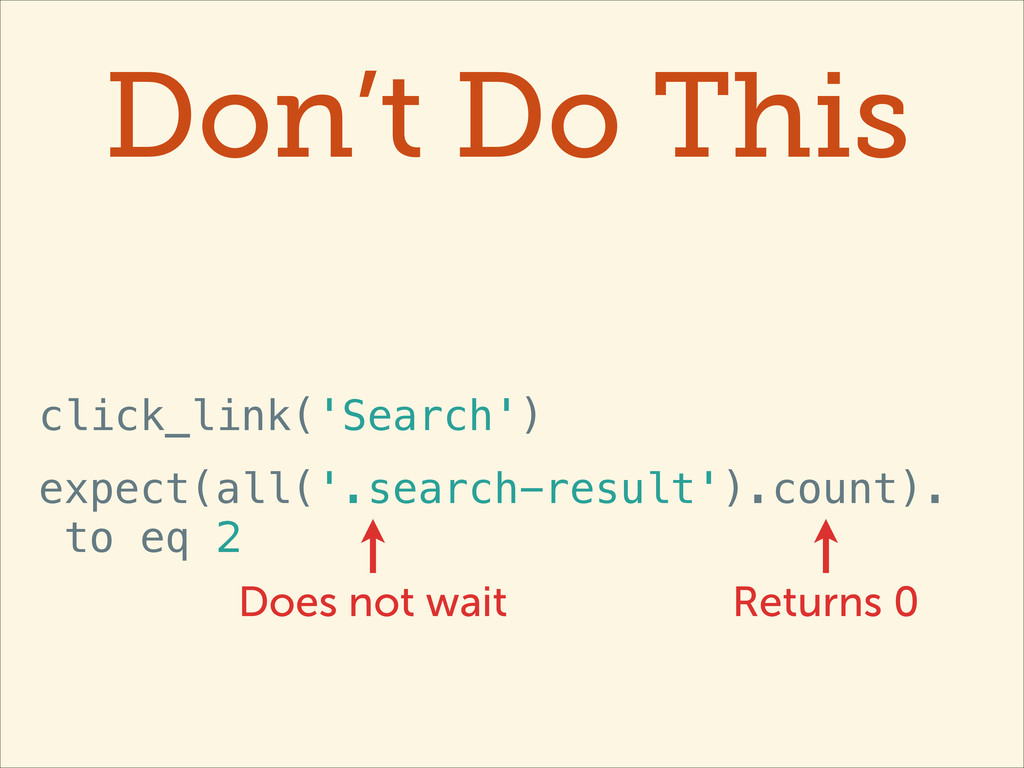 Don't Do This click_link('Search') expect(all('...