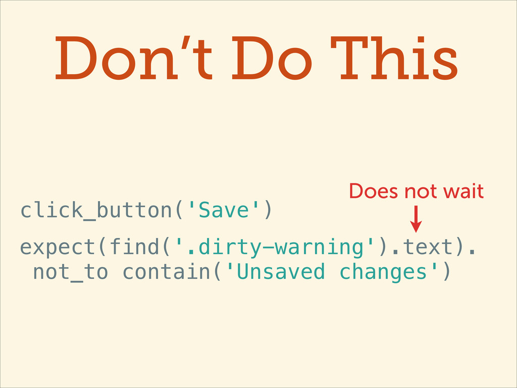 Don't Do This click_button('Save') expect(find(...