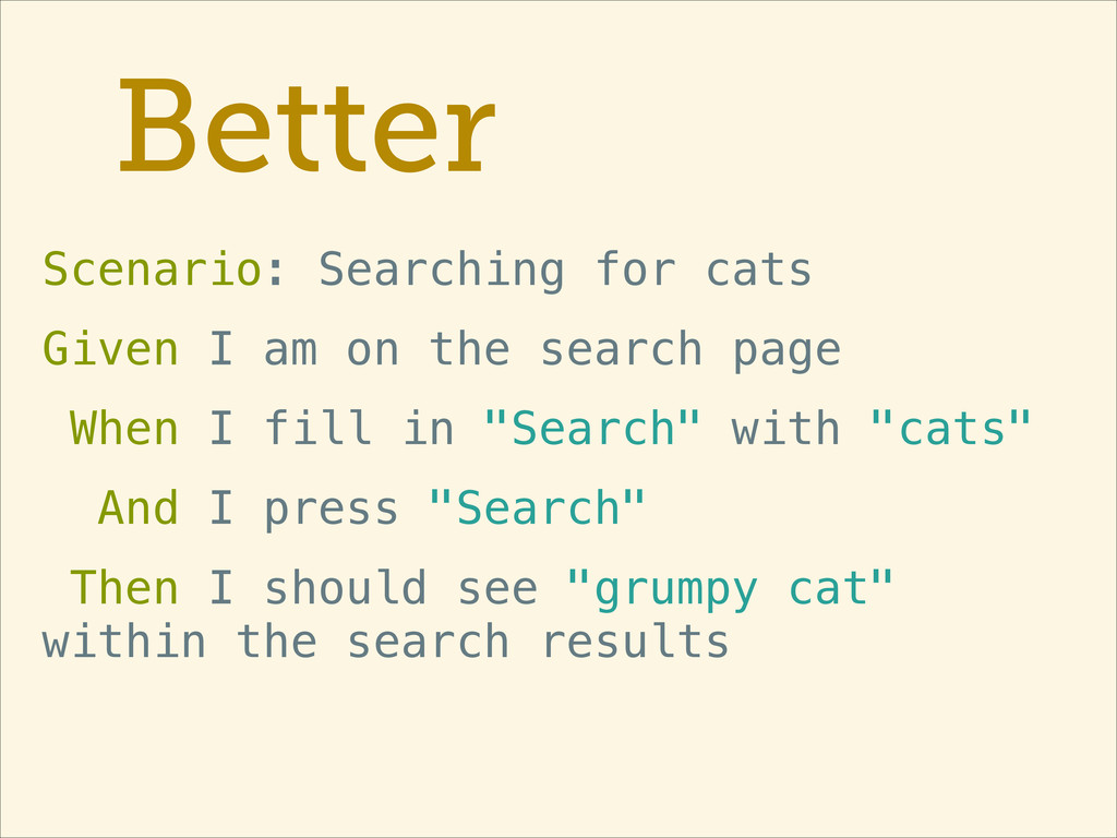 Better Scenario: Searching for cats Given I am ...