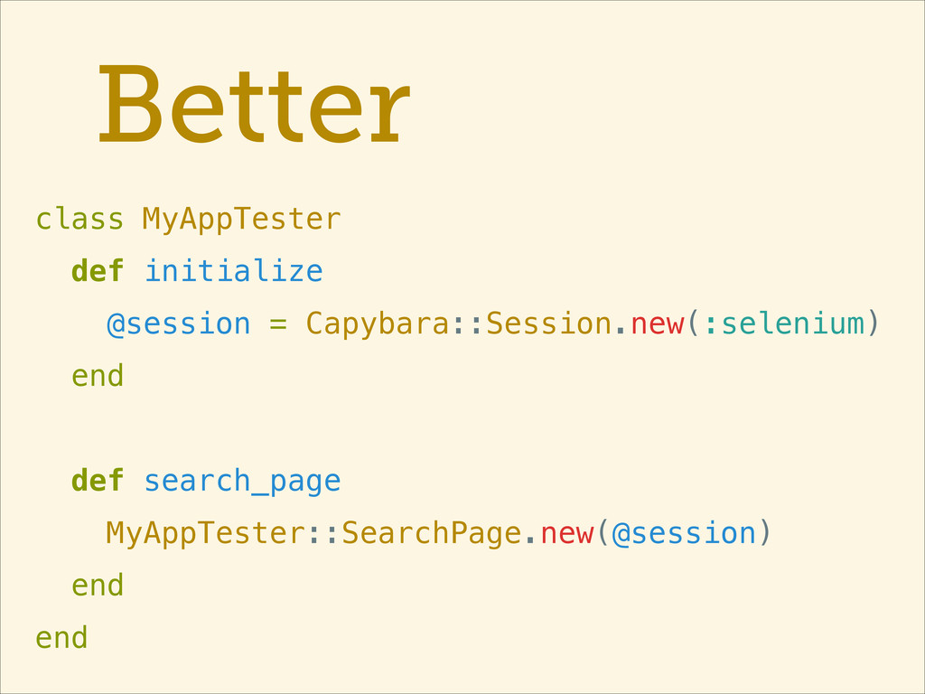 Better class MyAppTester def initialize @sessio...