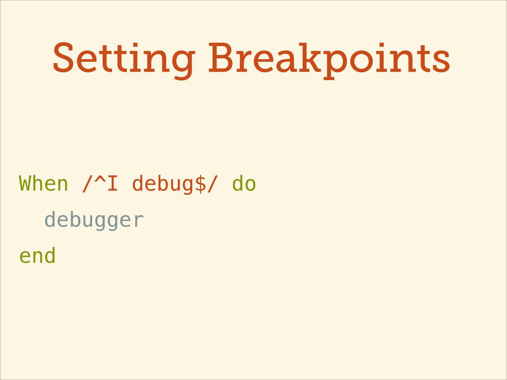 Setting Breakpoints When /^I debug$/ do debugge...