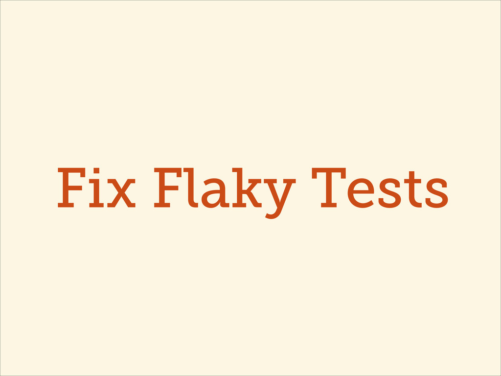 Fix Flaky Tests