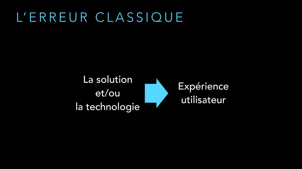 Expérience utilisateur La solution et/ou la t...