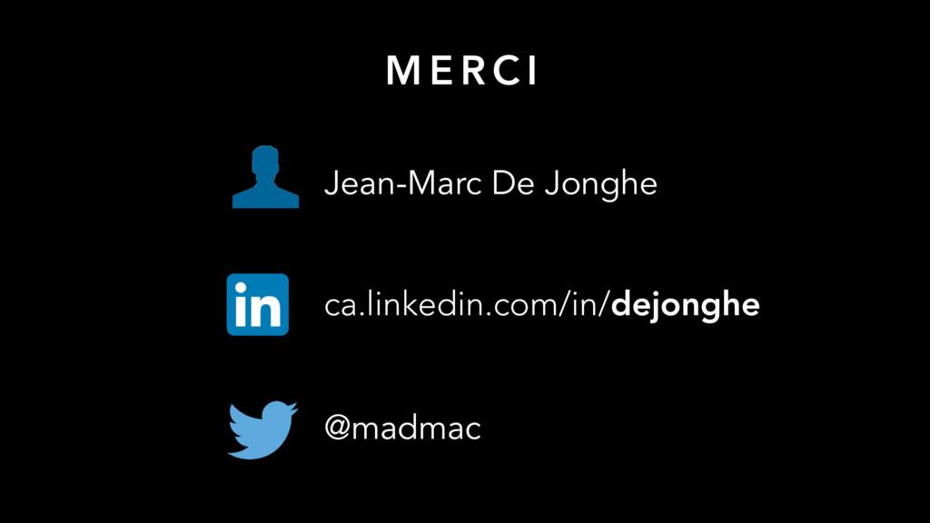 M E R C I Jean-Marc De Jonghe @madmac ca.linked...