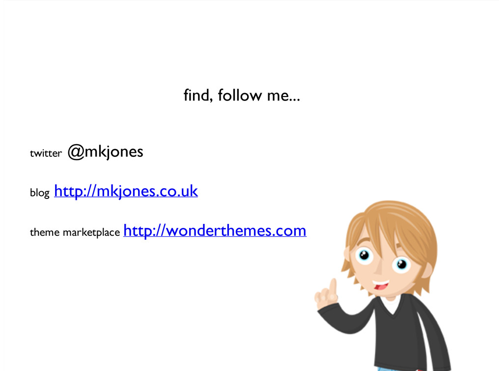 find, follow me... twitter @mkjones blog http:/...