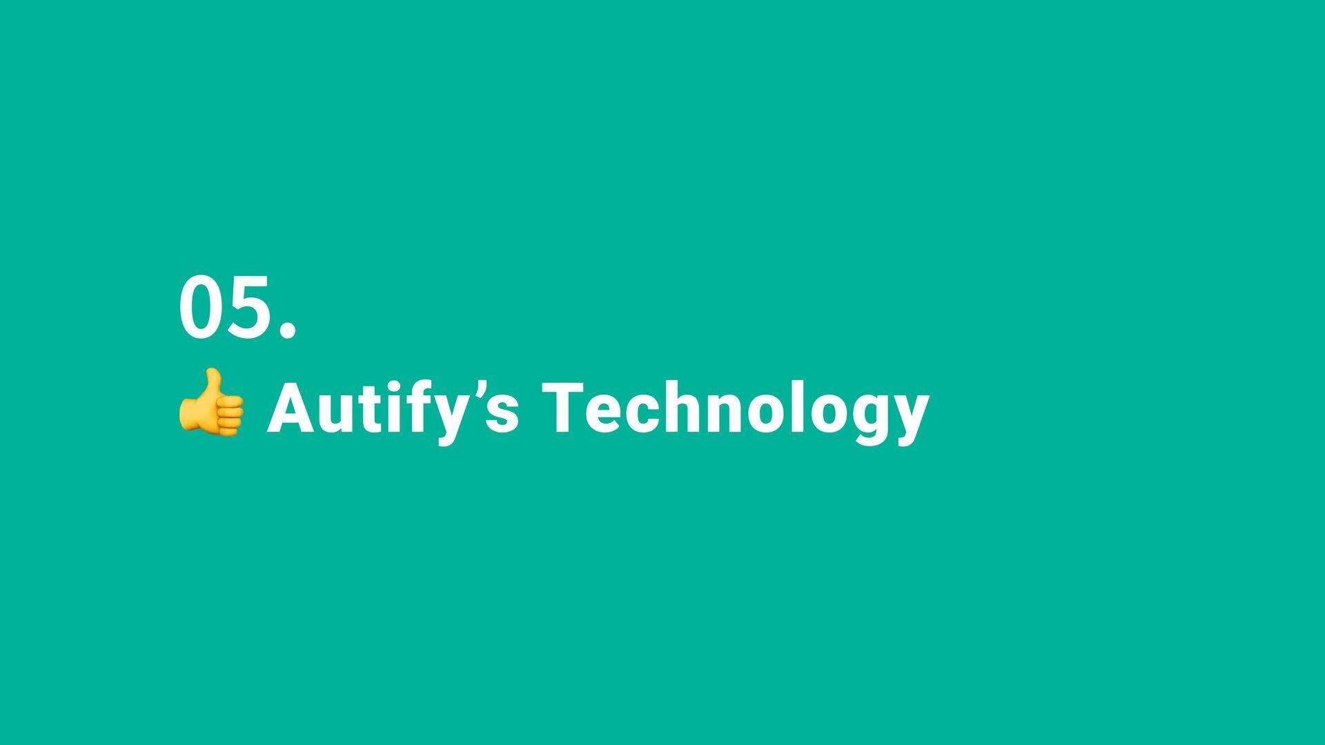 Machine Learning 05. Autify's Technology Autify...