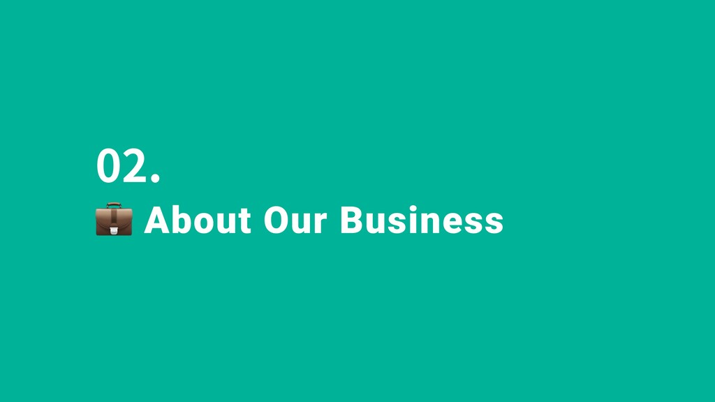 02. About Our Business