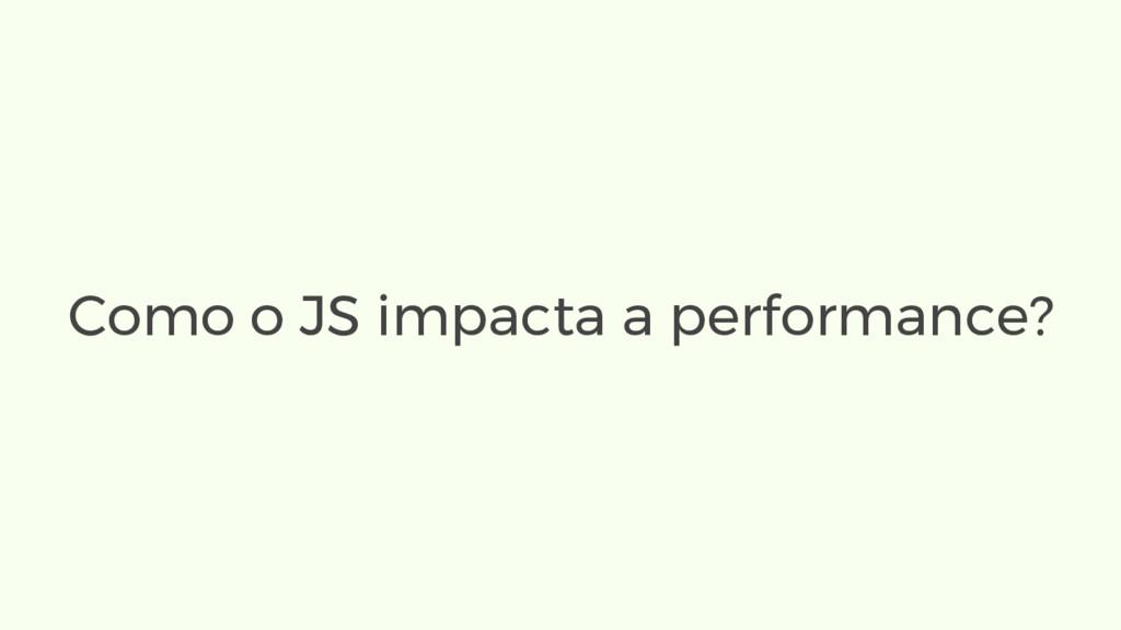 Como o JS impacta a performance?
