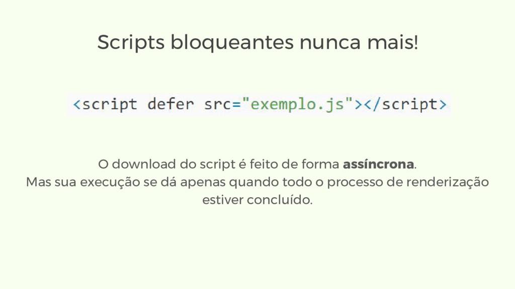 Scripts bloqueantes nunca mais! O download do s...