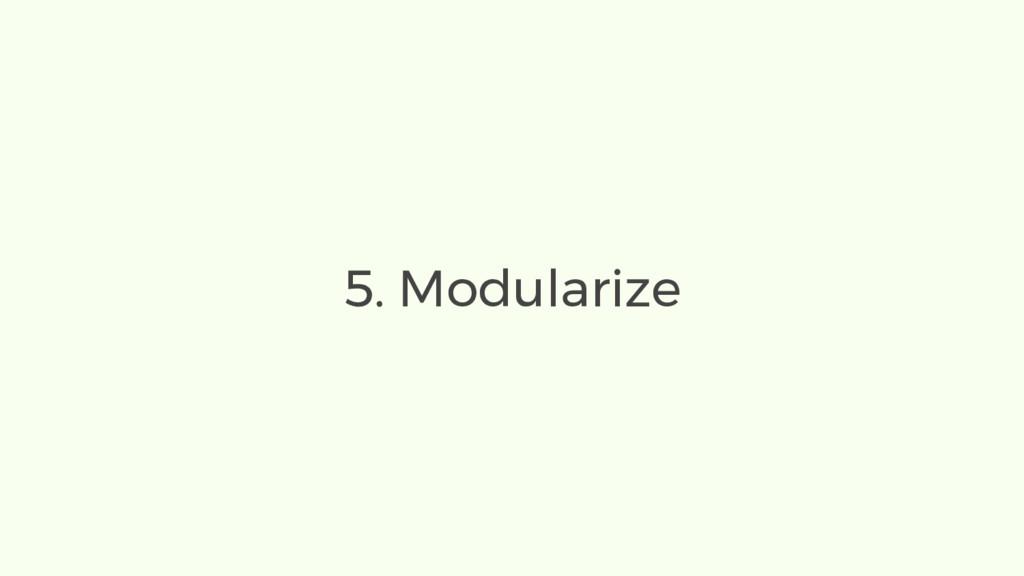5. Modularize