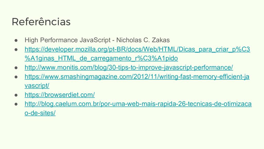 Referências ● High Performance JavaScript - Nic...