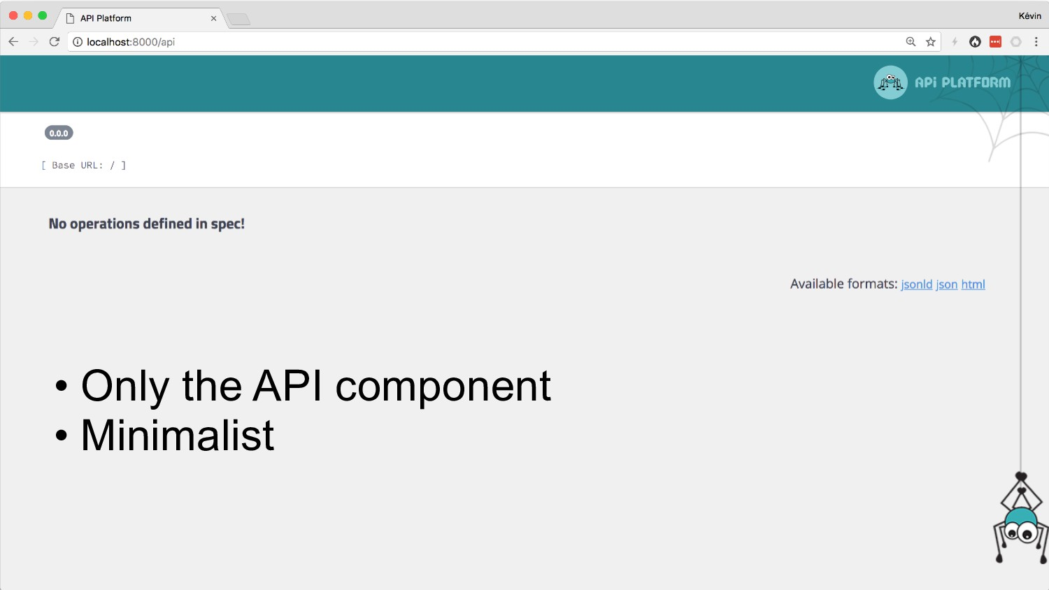 • Only the API component • Minimalist