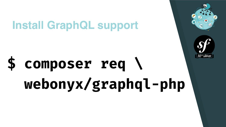 Install GraphQL support $ composer req \ webony...