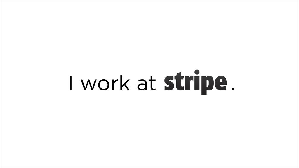I work at .