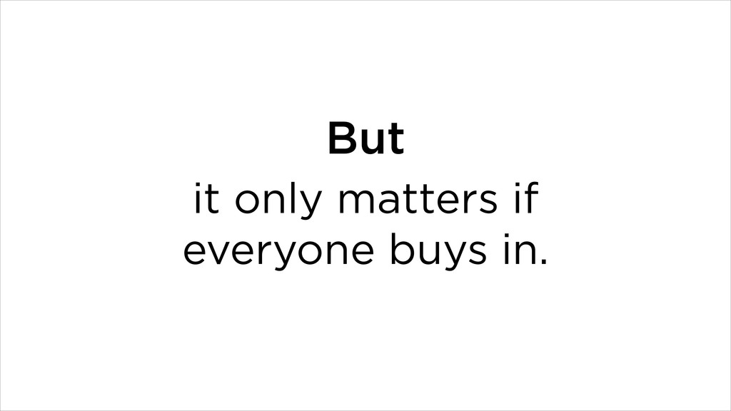 it only matters if everyone buys in. But