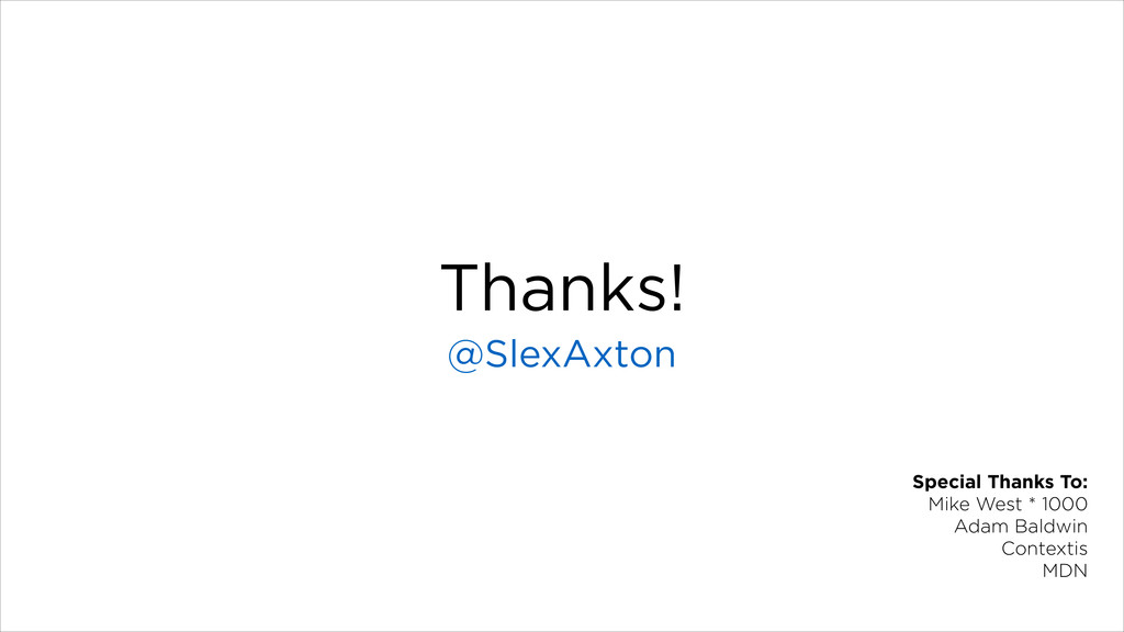 Thanks! @SlexAxton Special Thanks To: Mike West...