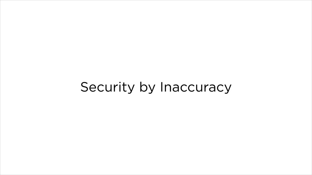 Security by Inaccuracy