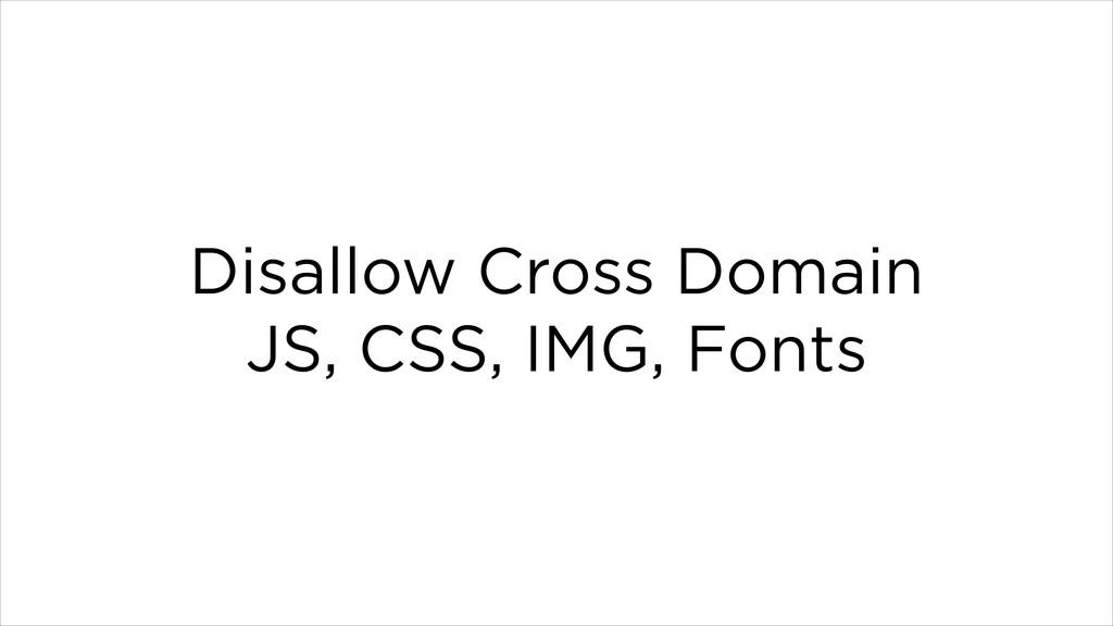 Disallow Cross Domain JS, CSS, IMG, Fonts