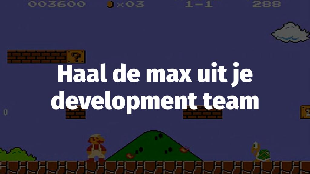 Haal de max uit je development team