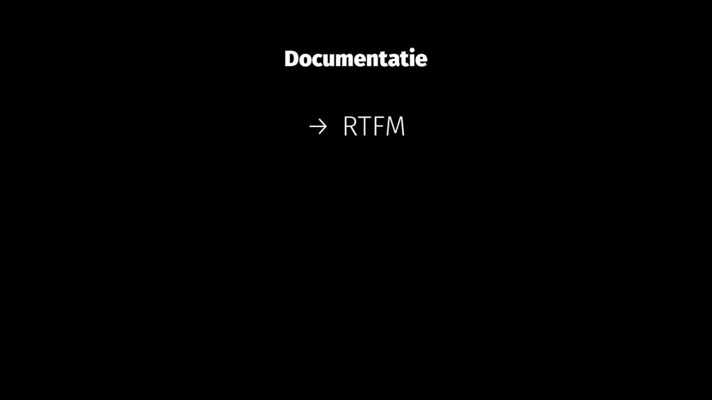 Documentatie → RTFM