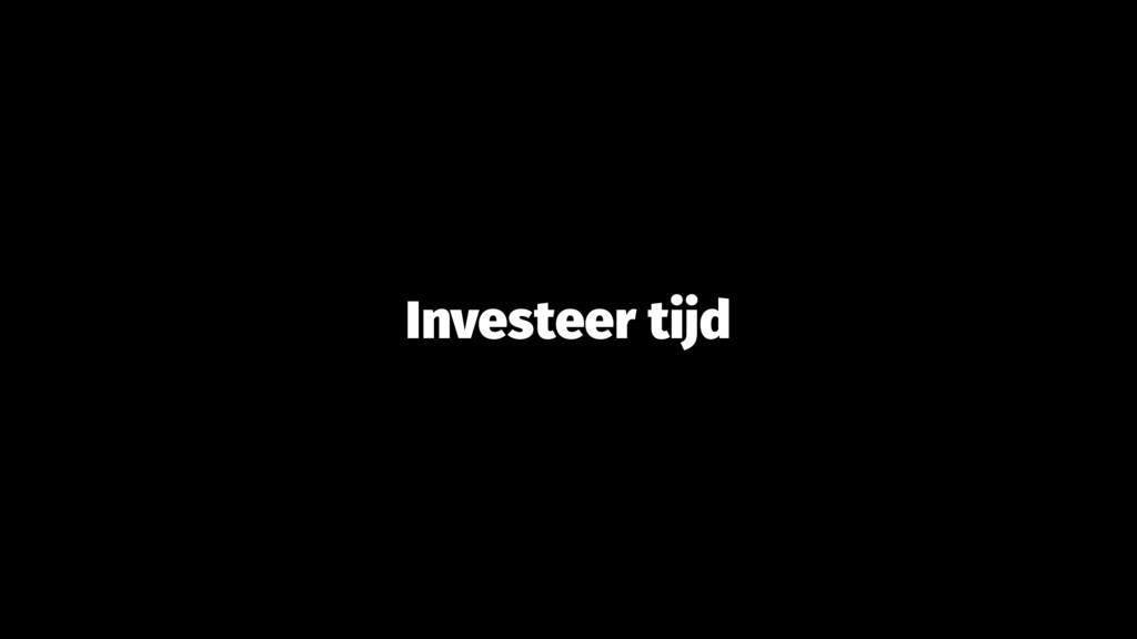 Investeer tijd