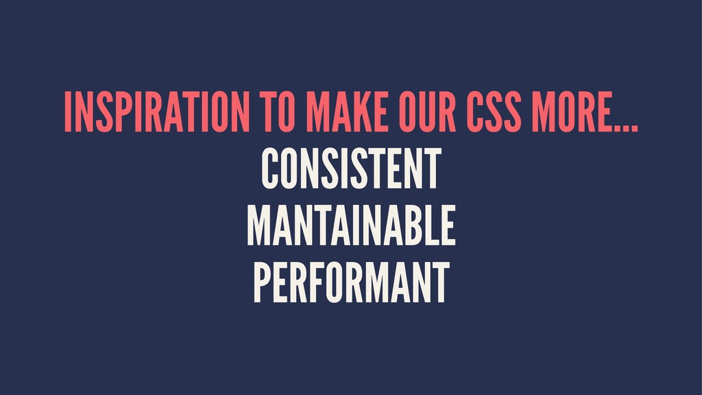 INSPIRATION TO MAKE OUR CSS MORE... CONSISTENT ...