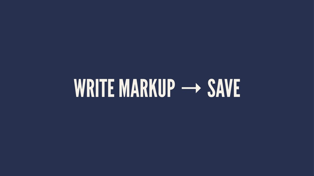 WRITE MARKUP → SAVE