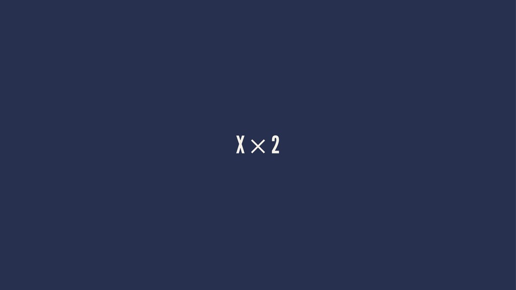X × 2