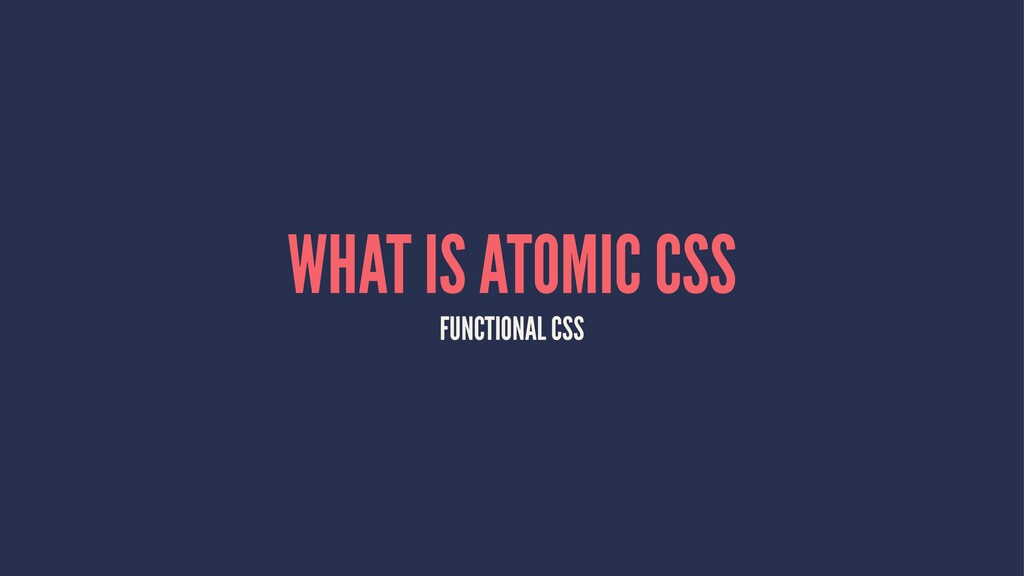 WHAT IS ATOMIC CSS FUNCTIONAL CSS