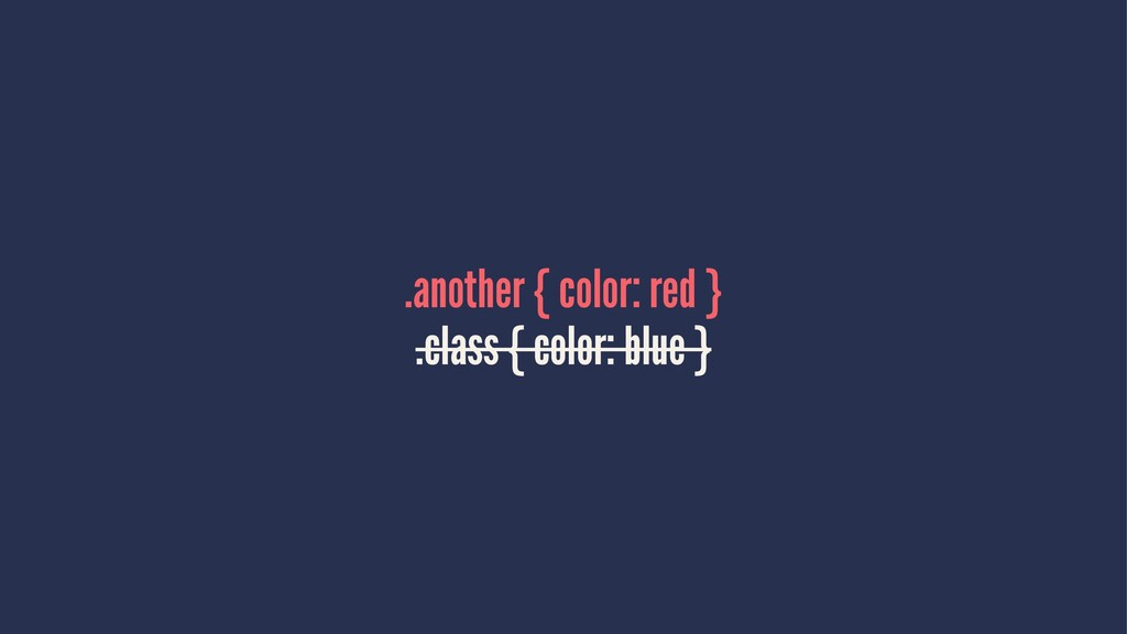 .another { color: red } .class { color: blue }