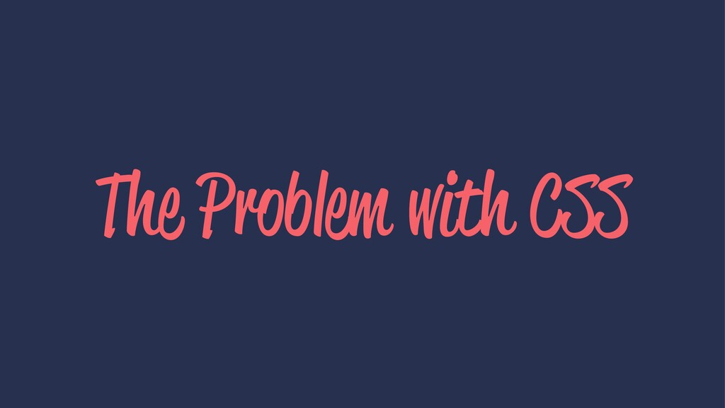 The Problem with CSS