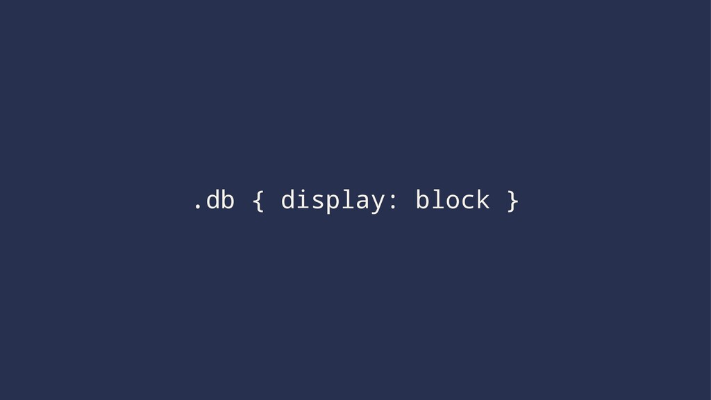 .db { display: block }
