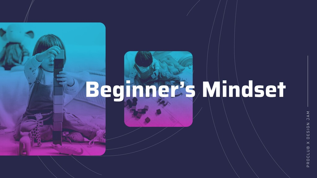 Beginner's Mindset P R O C L U B X D E S I G N ...