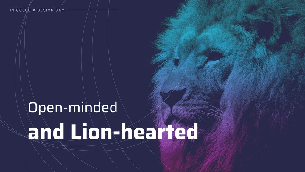 Open-minded  and Lion-hearted P R O C L U B X D...