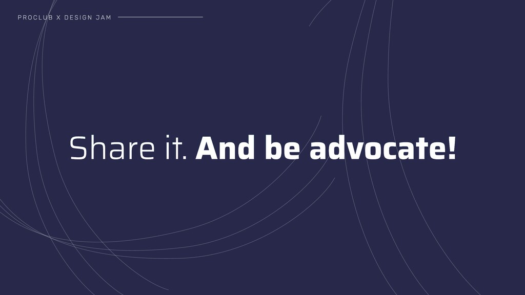 PROCLUB X DESIGN JAM Share it. And be advocate!