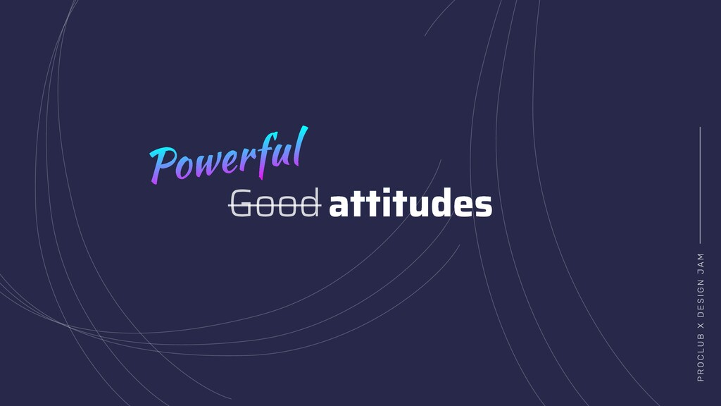 Good attitudes Powerful P R O C L U B X D E S I...