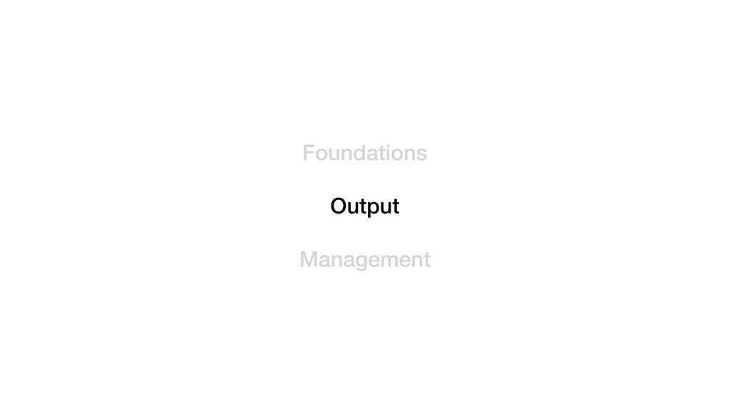 Foundations Output Management