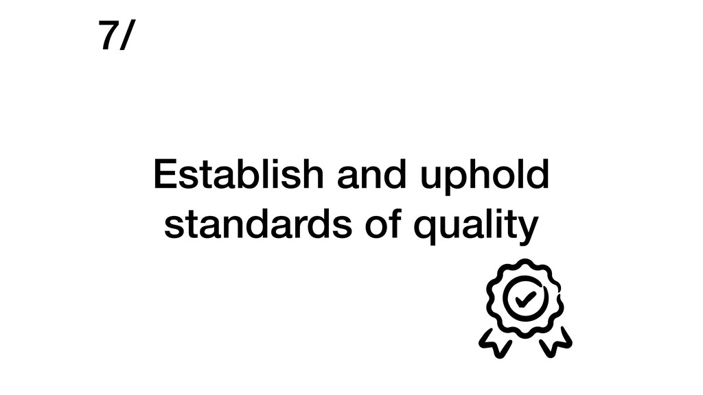 Establish and uphold standards of quality 7/