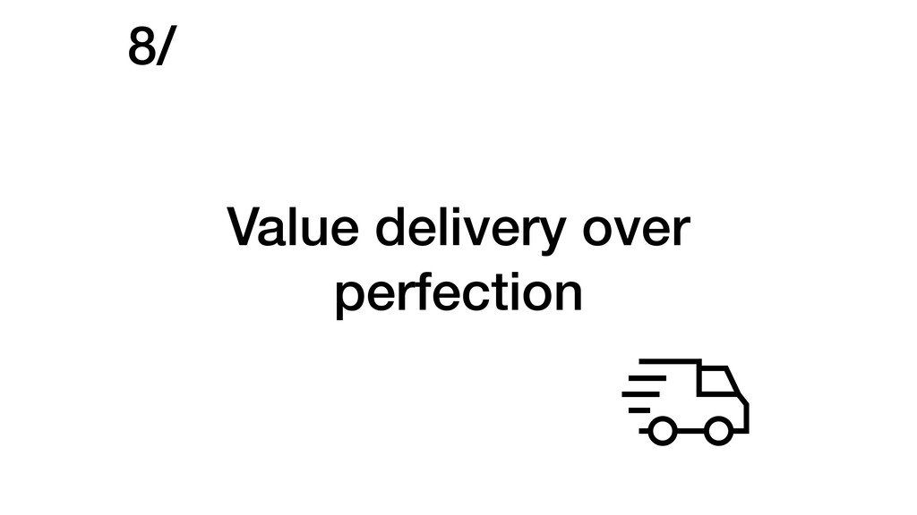 Value delivery over perfection 8/